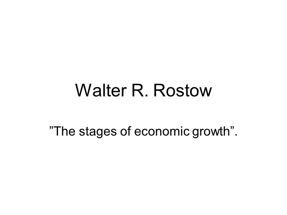 "Walter R. Rostow ""The stages of economic growth""."