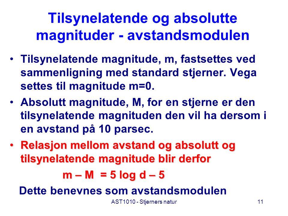 AST1010 - Stjerners natur11 Tilsynelatende og absolutte magnituder - avstandsmodulen Tilsynelatende magnitude, m, fastsettes ved sammenligning med standard stjerner.
