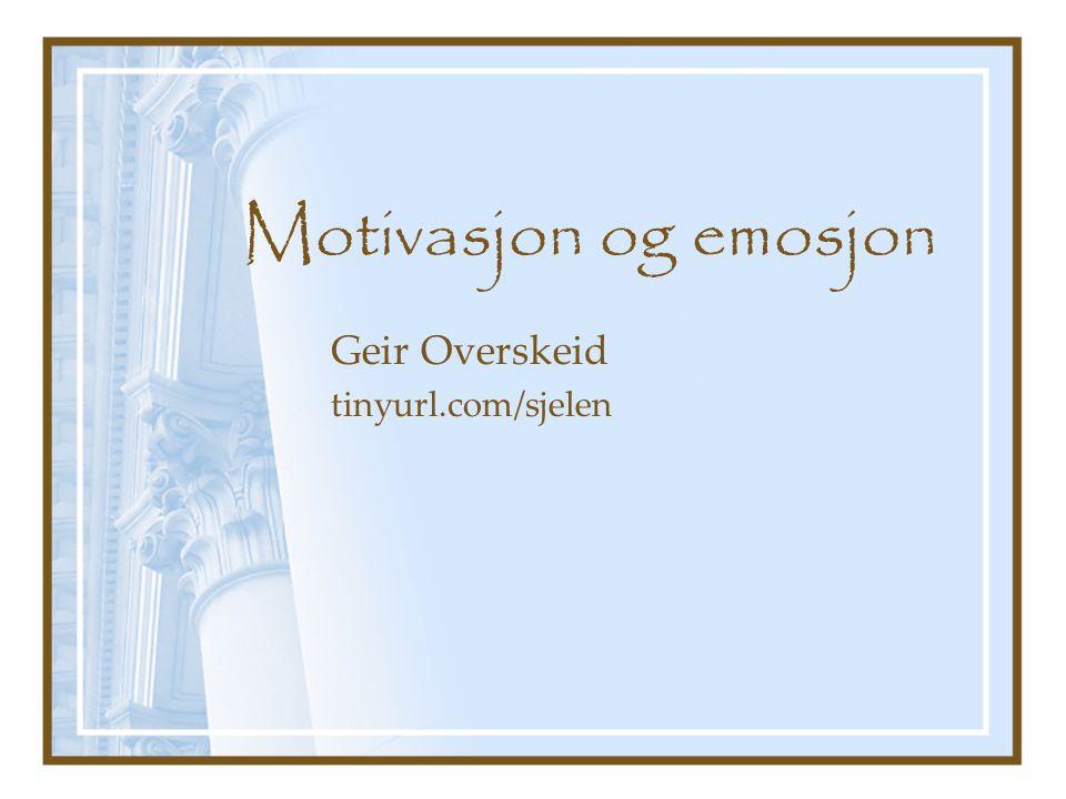 Motivasjon og emosjon Geir Overskeid tinyurl.com/sjelen