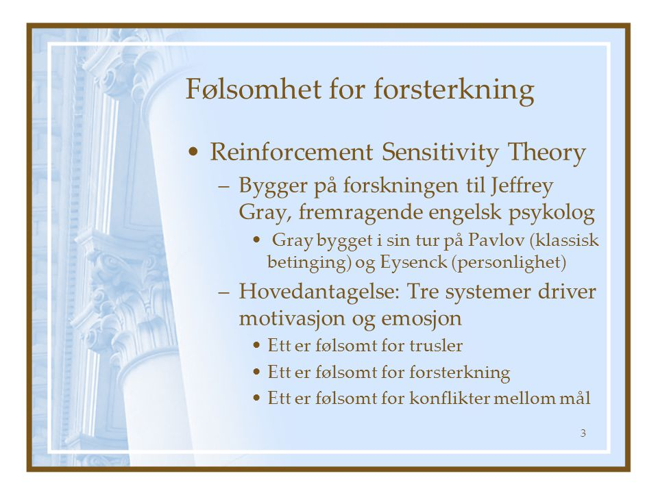 Følsomhet for forsterkning Reinforcement Sensitivity Theory –Bygger på forskningen til Jeffrey Gray, fremragende engelsk psykolog Gray bygget i sin tu