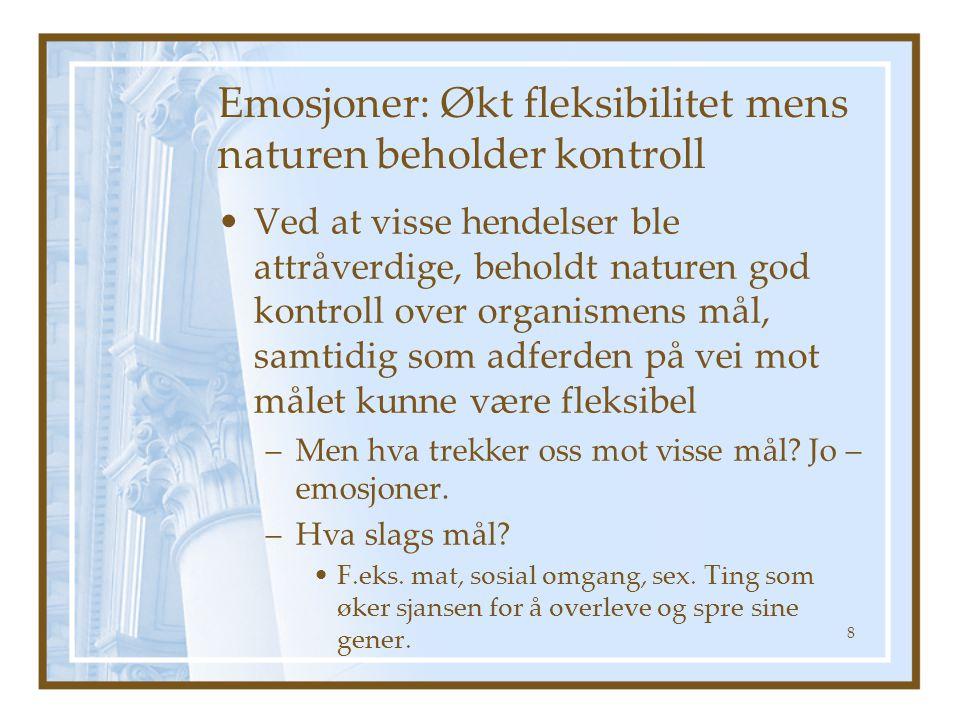 Emosjoner: Økt fleksibilitet mens naturen beholder kontroll Ved at visse hendelser ble attråverdige, beholdt naturen god kontroll over organismens mål