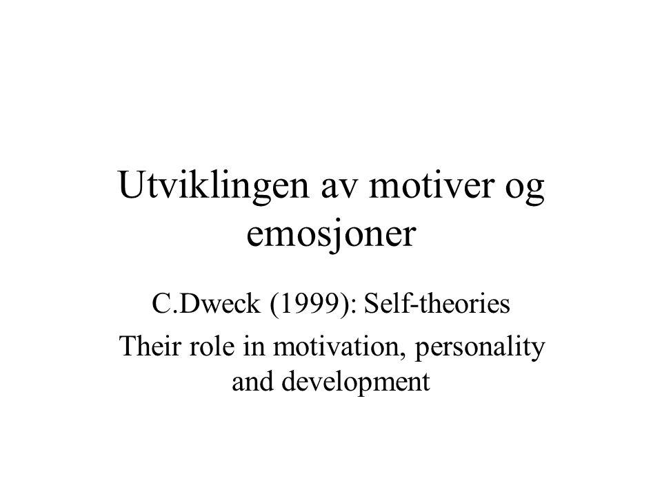 Utviklingen av motiver og emosjoner C.Dweck (1999): Self-theories Their role in motivation, personality and development