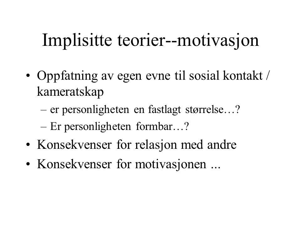 Implisitte teorier--motivasjon Oppfatning av egen evne til sosial kontakt / kameratskap –er personligheten en fastlagt størrelse….