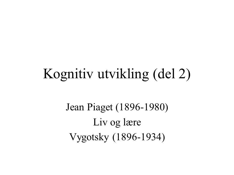 Kognitiv utvikling (del 2) Jean Piaget (1896-1980) Liv og lære Vygotsky (1896-1934)