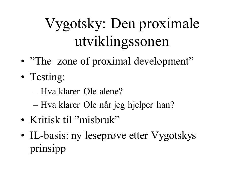 """Vygotsky: Den proximale utviklingssonen """"The zone of proximal development"""" Testing: –Hva klarer Ole alene? –Hva klarer Ole når jeg hjelper han? Kritis"""