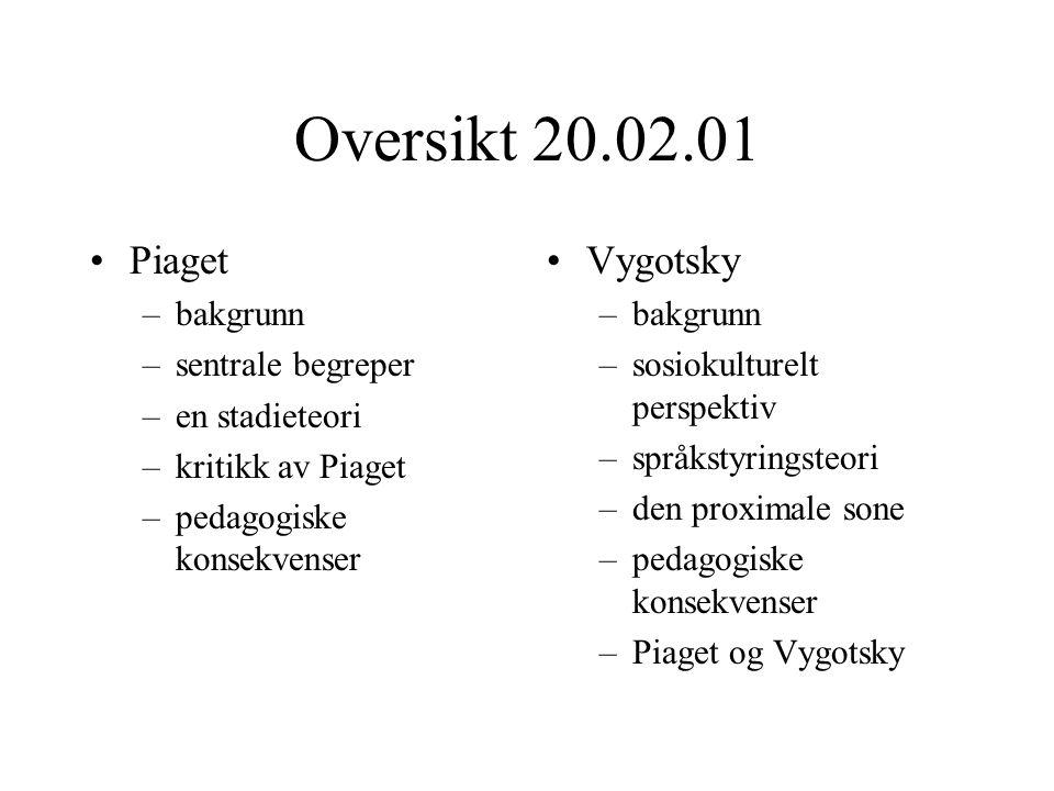 Oversikt 20.02.01 Piaget –bakgrunn –sentrale begreper –en stadieteori –kritikk av Piaget –pedagogiske konsekvenser Vygotsky –bakgrunn –sosiokulturelt