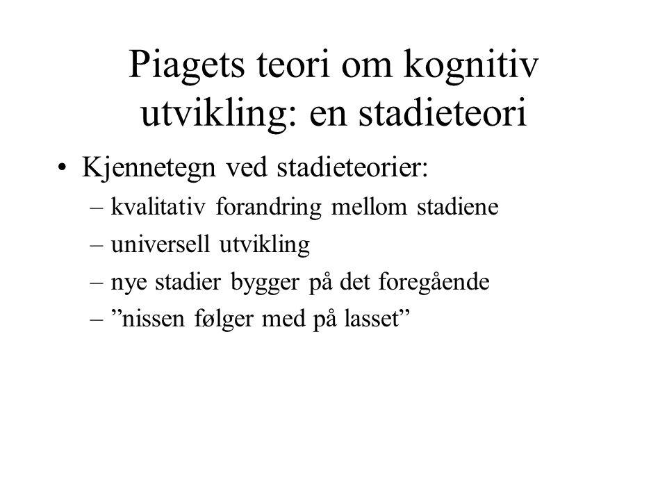 Piagets teori om kognitiv utvikling: en stadieteori Kjennetegn ved stadieteorier: –kvalitativ forandring mellom stadiene –universell utvikling –nye st