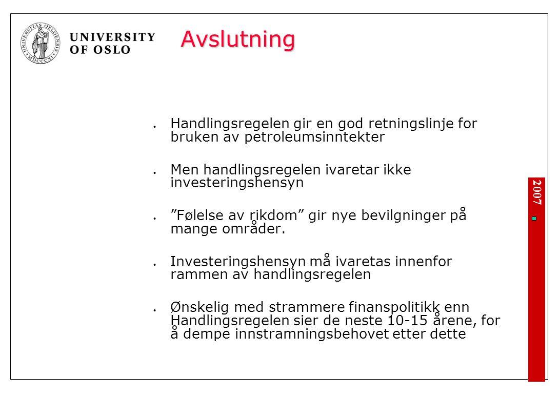 2007 Avslutning Handlingsregelen gir en god retningslinje for bruken av petroleumsinntekter Men handlingsregelen ivaretar ikke investeringshensyn Følelse av rikdom gir nye bevilgninger på mange områder.