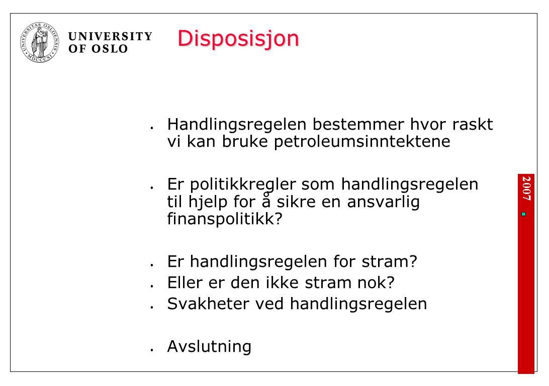 2007 Disposisjon Handlingsregelen bestemmer hvor raskt vi kan bruke petroleumsinntektene Er politikkregler som handlingsregelen til hjelp for å sikre en ansvarlig finanspolitikk.