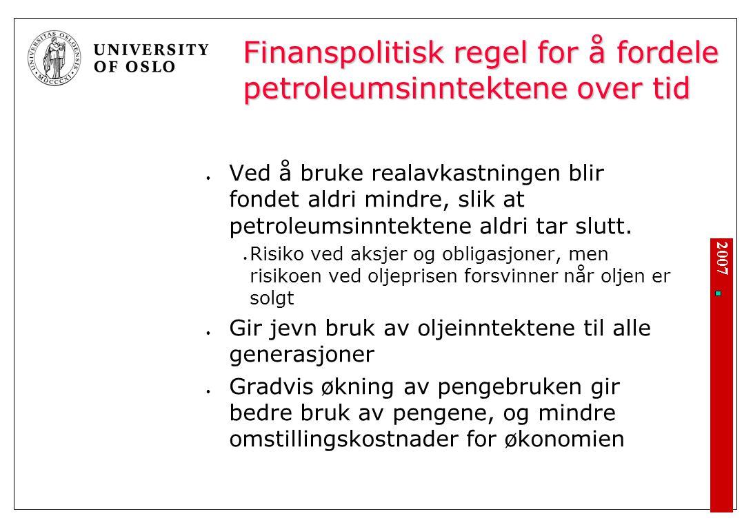 2007 Finanspolitisk regel for å fordele petroleumsinntektene over tid Ved å bruke realavkastningen blir fondet aldri mindre, slik at petroleumsinntektene aldri tar slutt.