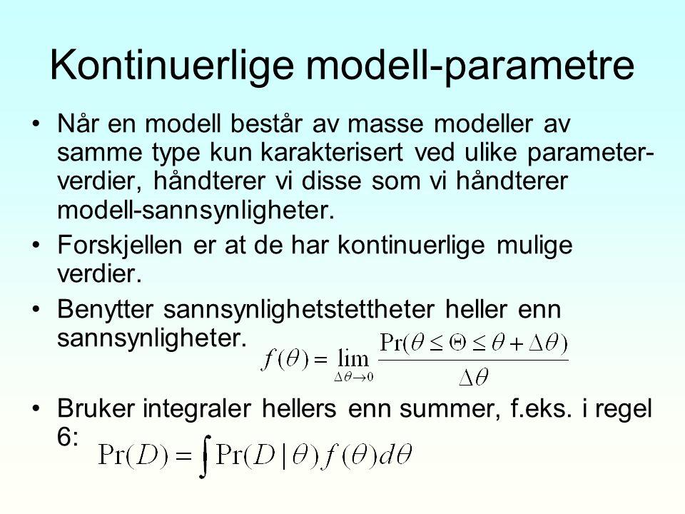 Kontinuerlige modell-parametre Når en modell består av masse modeller av samme type kun karakterisert ved ulike parameter- verdier, håndterer vi disse