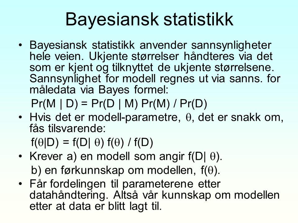 Bayesiansk statistikk Bayesiansk statistikk anvender sannsynligheter hele veien. Ukjente størrelser håndteres via det som er kjent og tilknyttet de uk