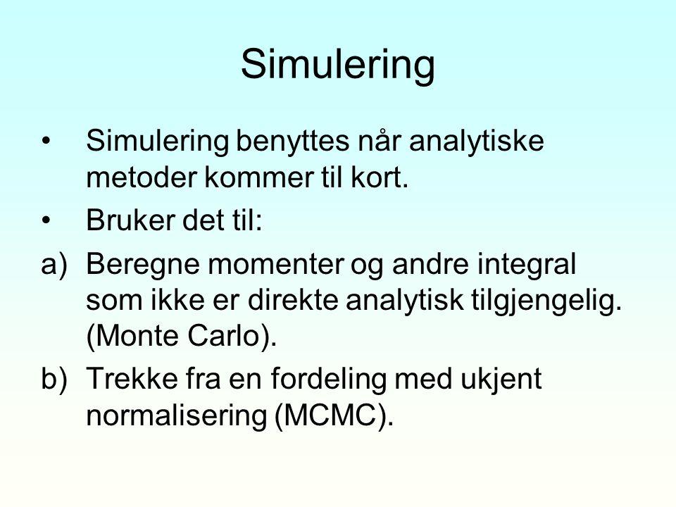 Simulering Simulering benyttes når analytiske metoder kommer til kort. Bruker det til: a)Beregne momenter og andre integral som ikke er direkte analyt