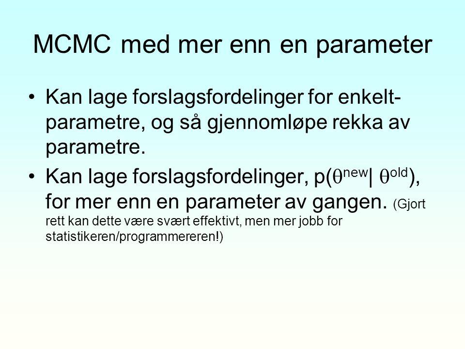 MCMC med mer enn en parameter Kan lage forslagsfordelinger for enkelt- parametre, og så gjennomløpe rekka av parametre. Kan lage forslagsfordelinger,