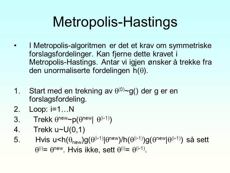 Metropolis-Hastings I Metropolis-algoritmen er det et krav om symmetriske forslagsfordelinger. Kan fjerne dette kravet i Metropolis-Hastings. Antar vi