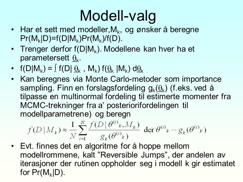 Modell-valg Har et sett med modeller,M k, og ønsker å beregne Pr(M k |D)=f(D|M k )Pr(M k )/f(D). Trenger derfor f(D|M k ). Modellene kan hver ha et pa