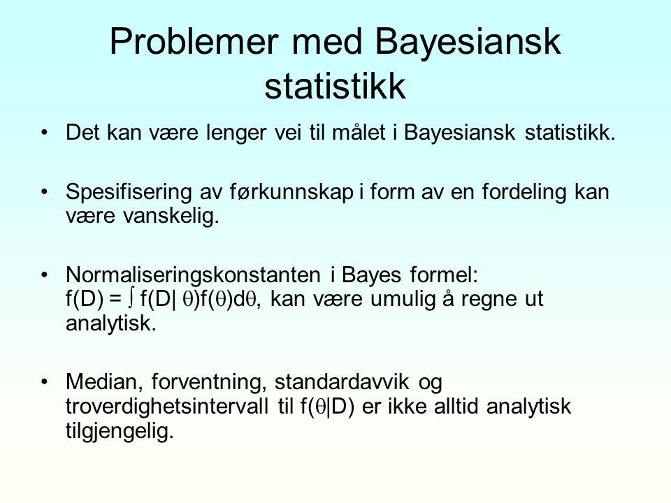 Problemer med Bayesiansk statistikk Det kan være lenger vei til målet i Bayesiansk statistikk. Spesifisering av førkunnskap i form av en fordeling kan
