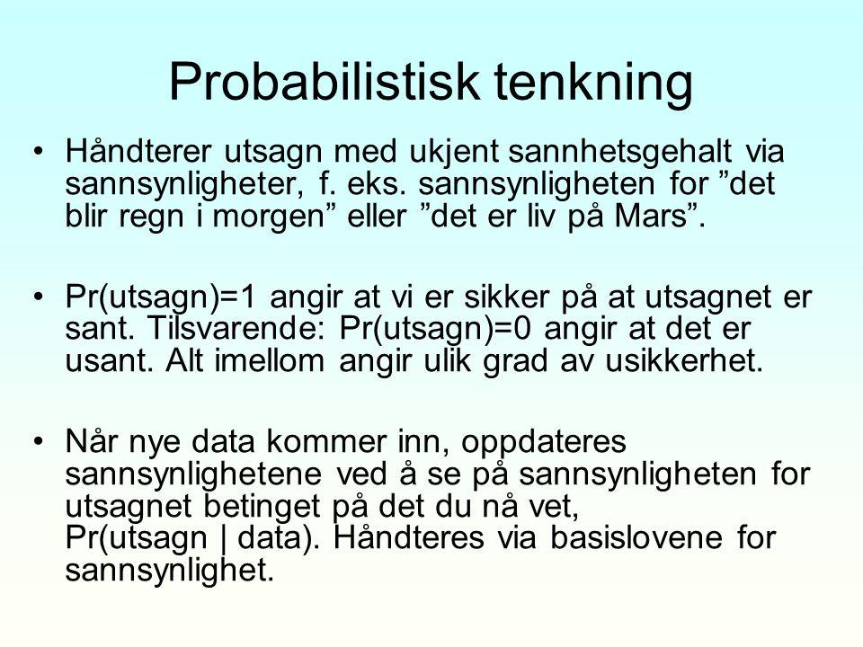 """Probabilistisk tenkning Håndterer utsagn med ukjent sannhetsgehalt via sannsynligheter, f. eks. sannsynligheten for """"det blir regn i morgen"""" eller """"de"""
