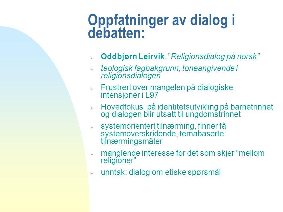 """Oppfatninger av dialog i debatten:  Oddbjørn Leirvik: """"Religionsdialog på norsk""""  teologisk fagbakgrunn, toneangivende i religionsdialogen  Frustre"""