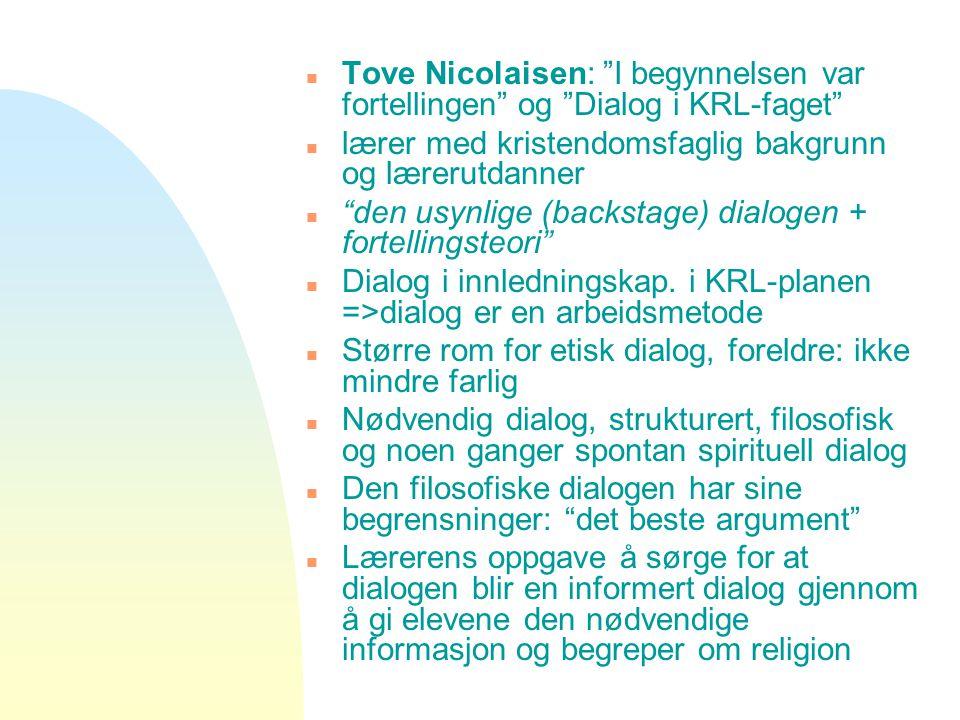 """n Tove Nicolaisen: """"I begynnelsen var fortellingen"""" og """"Dialog i KRL-faget"""" n lærer med kristendomsfaglig bakgrunn og lærerutdanner n """"den usynlige (b"""