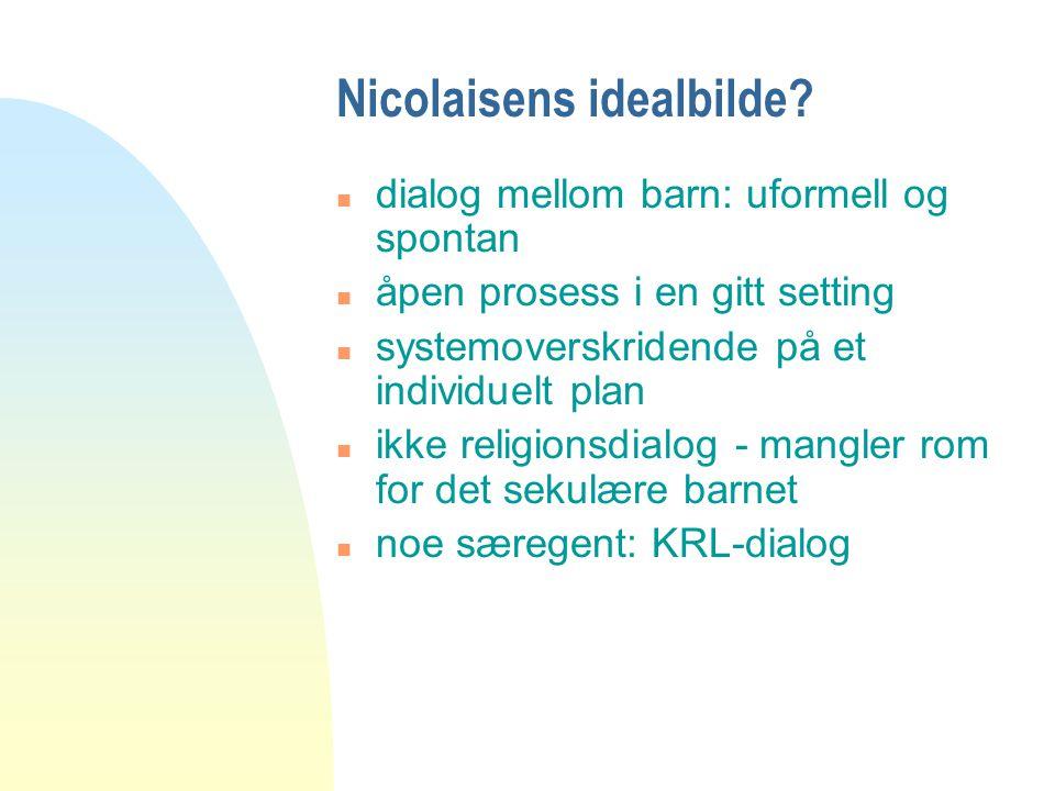 Nicolaisens idealbilde? n dialog mellom barn: uformell og spontan n åpen prosess i en gitt setting n systemoverskridende på et individuelt plan n ikke