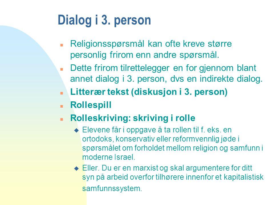 Dialog i 3. person n Religionsspørsmål kan ofte kreve større personlig frirom enn andre spørsmål. n Dette frirom tilrettelegger en for gjennom blant a