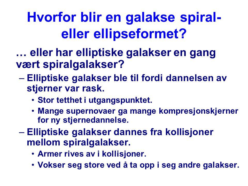 Hvorfor blir en galakse spiral- eller ellipseformet? … eller har elliptiske galakser en gang vært spiralgalakser? –Elliptiske galakser ble til fordi d