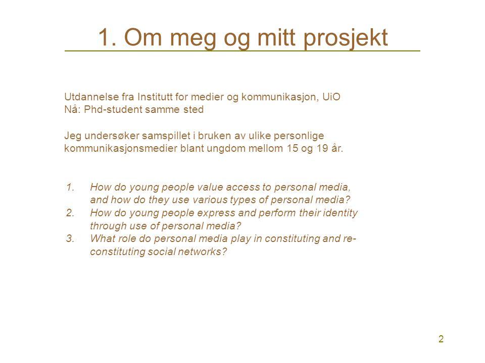1 Ungdom og mediepåvirkning 1. OM MEG OG MITT PROSJEKT Bakgrunn Phd-prosjektet mitt Min metodiske tilnærming Eksempler fra mine intervjuer 2. UTFORDRI