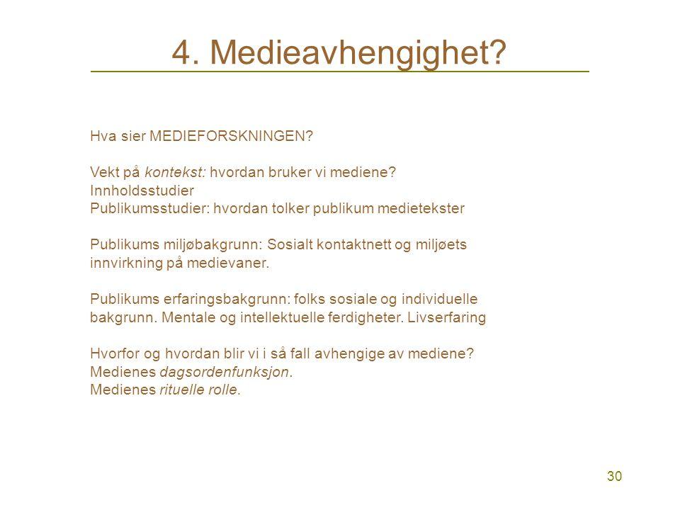 29 4. Medieavhengighet? Hva vil det si å være avhengig av medier? Er problemstillingen litt vanskelig? SSBs mediebarometerSSBs mediebarometer: hva sie