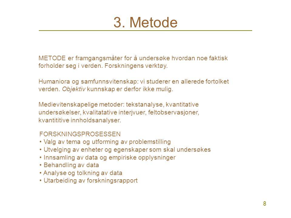 8 3.Metode METODE er framgangsmåter for å undersøke hvordan noe faktisk forholder seg i verden.