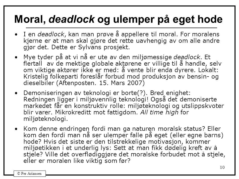 © Per Ariansen 10 Moral, deadlock og ulemper på eget hode I en deadlock, kan man prøve å appellere til moral.