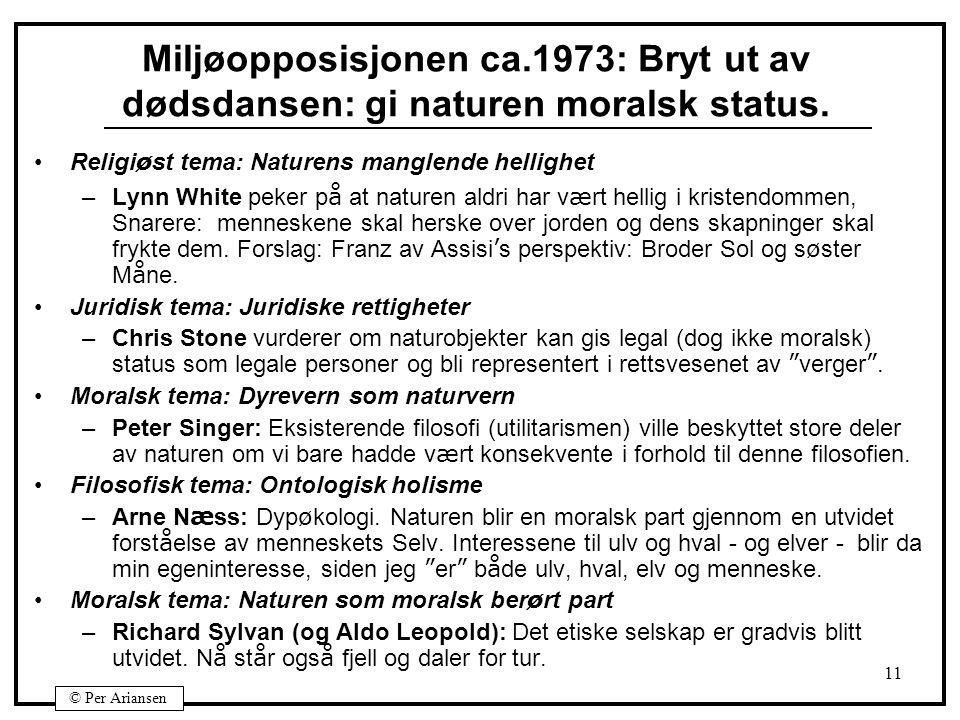 © Per Ariansen 11 Miljøopposisjonen ca.1973: Bryt ut av dødsdansen: gi naturen moralsk status.