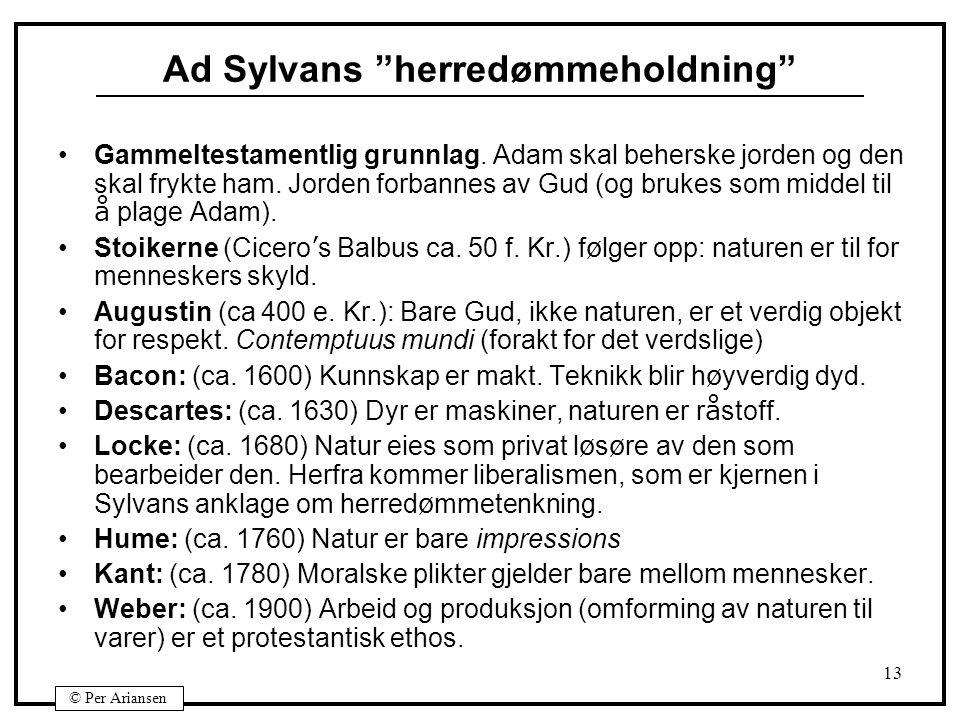 """© Per Ariansen 13 Ad Sylvans """"herredømmeholdning"""" Gammeltestamentlig grunnlag. Adam skal beherske jorden og den skal frykte ham. Jorden forbannes av G"""