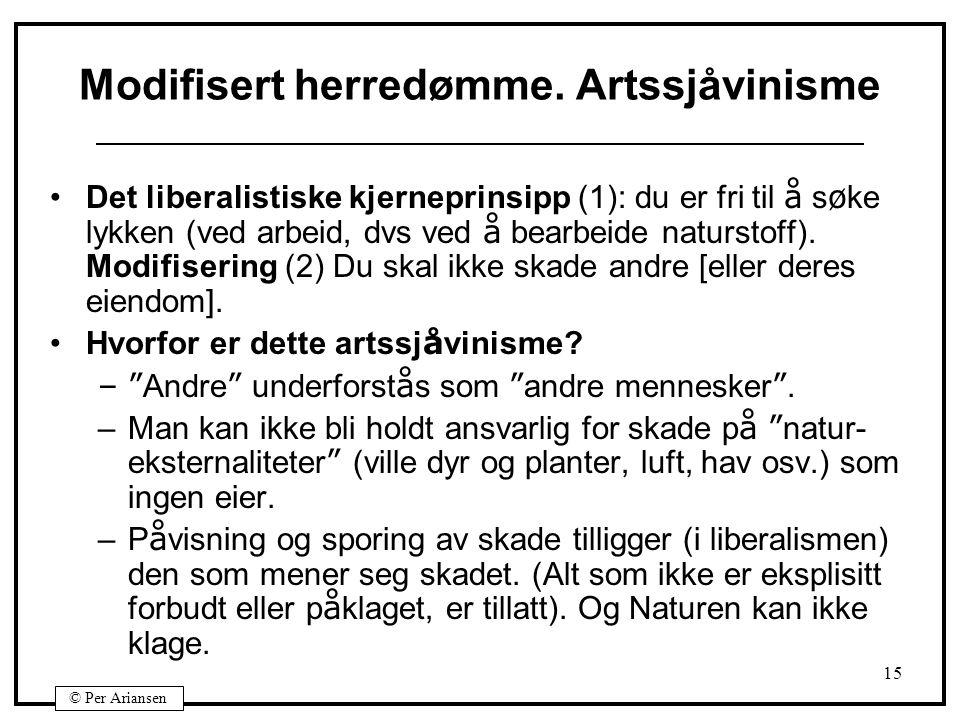 © Per Ariansen 15 Modifisert herredømme. Artssjåvinisme Det liberalistiske kjerneprinsipp (1): du er fri til å s ø ke lykken (ved arbeid, dvs ved å be
