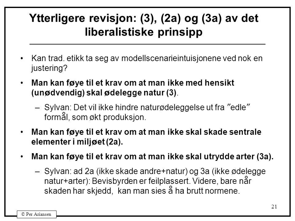 © Per Ariansen 21 Ytterligere revisjon: (3), (2a) og (3a) av det liberalistiske prinsipp Kan trad. etikk ta seg av modellscenarieintuisjonene ved nok