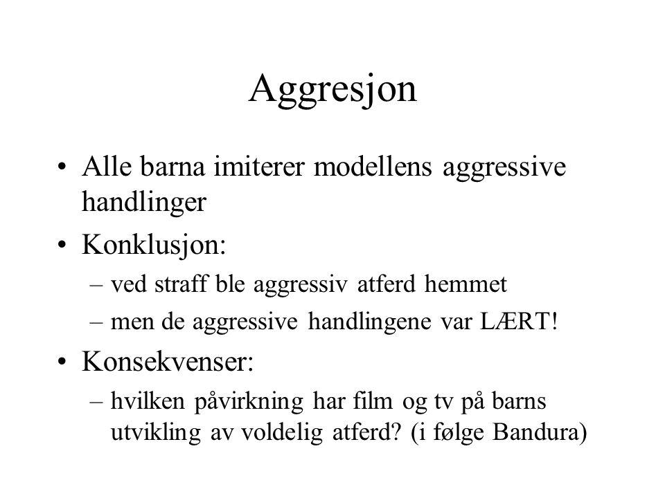 Aggresjon Alle barna imiterer modellens aggressive handlinger Konklusjon: –ved straff ble aggressiv atferd hemmet –men de aggressive handlingene var L