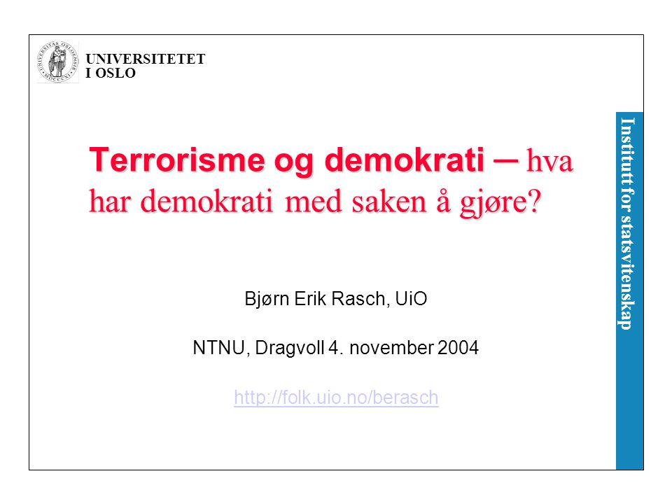 UNIVERSITETET I OSLO Institutt for statsvitenskap Terrorisme og demokrati ─ hva har demokrati med saken å gjøre? Bjørn Erik Rasch, UiO NTNU, Dragvoll