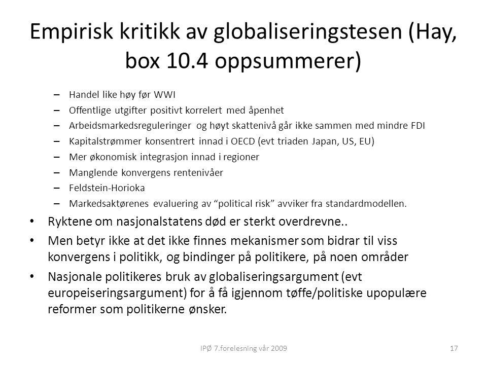 Empirisk kritikk av globaliseringstesen (Hay, box 10.4 oppsummerer) – Handel like høy før WWI – Offentlige utgifter positivt korrelert med åpenhet – A