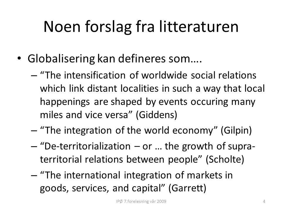 Noen kommentarer til globaliseringskonseptet Økonomiske, politiske, sosiale, kulturelle aspekter Historiske trender Ikke-linearitet og problematiske teleologiske antakelser (historien beveger seg mot et mål) – Politikkens rolle og betydningen av aktører mer generelt.