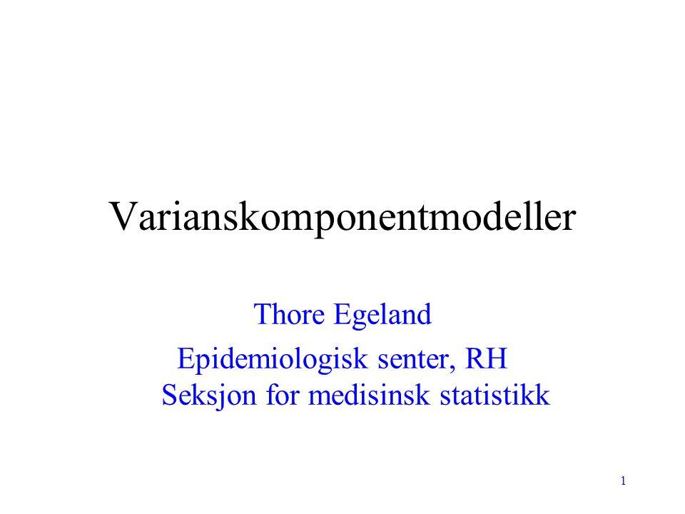 1 Varianskomponentmodeller Thore Egeland Epidemiologisk senter, RH Seksjon for medisinsk statistikk