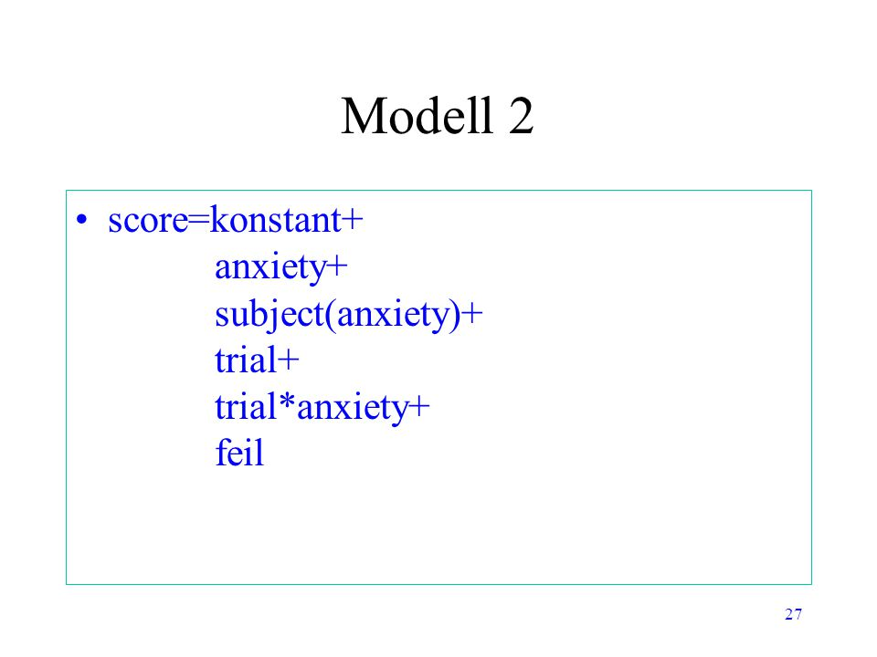 27 Modell 2 score=konstant+ anxiety+ subject(anxiety)+ trial+ trial*anxiety+ feil