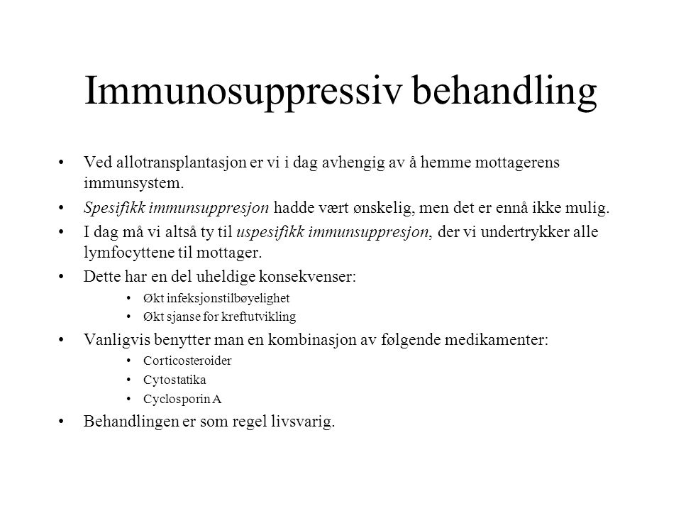 Immunosuppressiv behandling Ved allotransplantasjon er vi i dag avhengig av å hemme mottagerens immunsystem. Spesifikk immunsuppresjon hadde vært ønsk