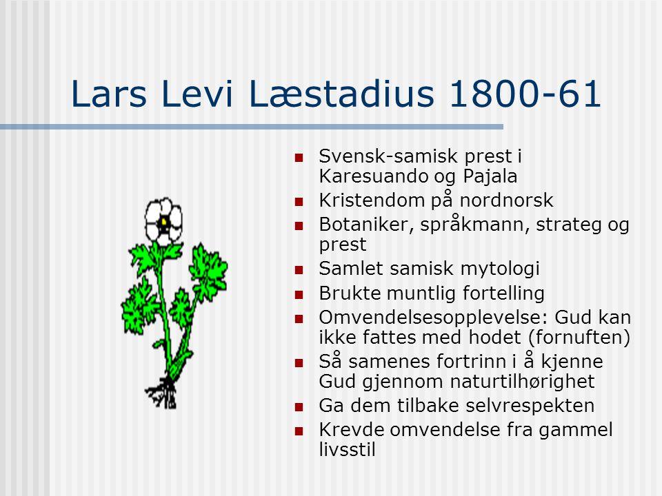 Lars Levi Læstadius 1800-61 Svensk-samisk prest i Karesuando og Pajala Kristendom på nordnorsk Botaniker, språkmann, strateg og prest Samlet samisk my