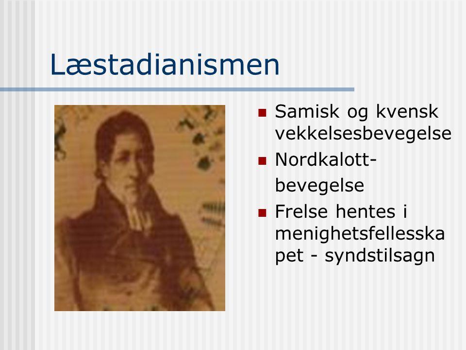 Læstadianismen Samisk og kvensk vekkelsesbevegelse Nordkalott- bevegelse Frelse hentes i menighetsfellesska pet - syndstilsagn