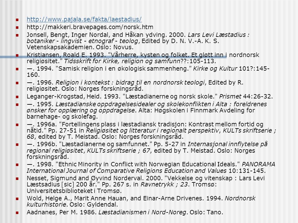 http://www.pajala.se/fakta/laestadius/ http://makkeri.bravepages.com/norsk.htm Jonsell, Bengt, Inger Nordal, and Håkan ydving. 2000. Lars Levi Læstadi