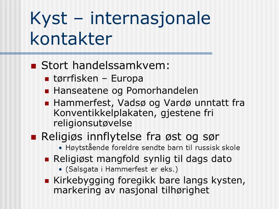 Kyst – internasjonale kontakter Stort handelssamkvem: tørrfisken – Europa Hanseatene og Pomorhandelen Hammerfest, Vadsø og Vardø unntatt fra Konventik