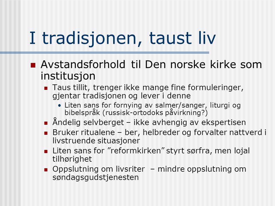 I tradisjonen, taust liv Avstandsforhold til Den norske kirke som institusjon Taus tillit, trenger ikke mange fine formuleringer, gjentar tradisjonen