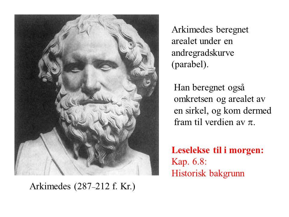 Arkimedes (287 – 212 f. Kr.) Arkimedes beregnet arealet under en andregradskurve (parabel). Han beregnet også omkretsen og arealet av en sirkel, og ko