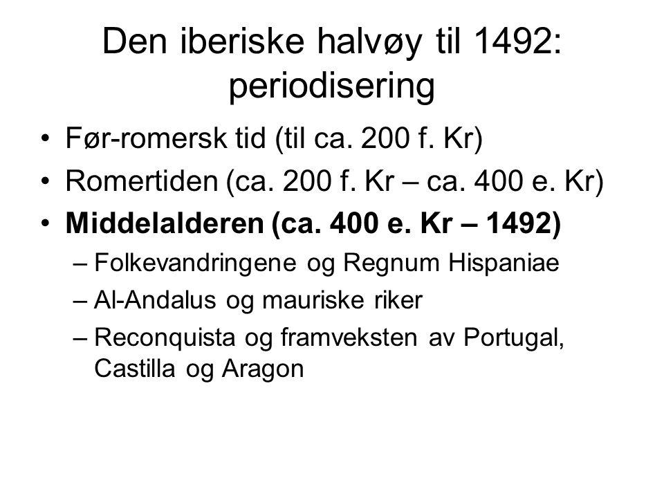 Den iberiske halvøy til 1492: periodisering Før-romersk tid (til ca. 200 f. Kr) Romertiden (ca. 200 f. Kr – ca. 400 e. Kr) Middelalderen (ca. 400 e. K