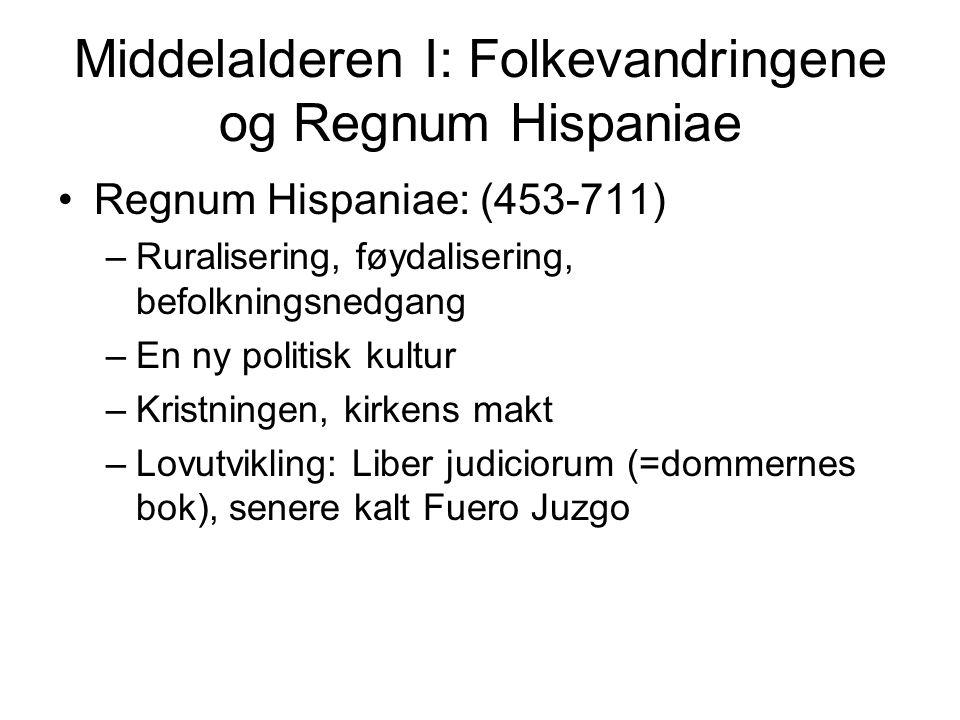 Middelalderen I: Folkevandringene og Regnum Hispaniae Regnum Hispaniae: (453-711) –Ruralisering, føydalisering, befolkningsnedgang –En ny politisk kul